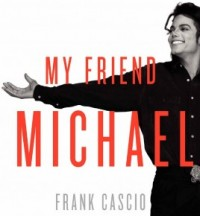 Frank Cascio, Michael Jackson, Michael Jackson Book, My Friend Michael